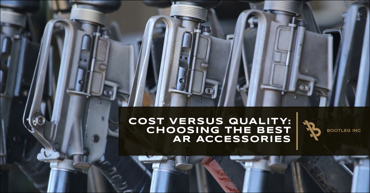 Cost Versus Quality: Choosing the Best AR Accessories | Bootleg Inc